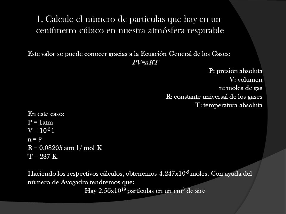 1. Calcule el número de partículas que hay en un centímetro cúbico en nuestra atmósfera respirable Este valor se puede conocer gracias a la Ecuación G