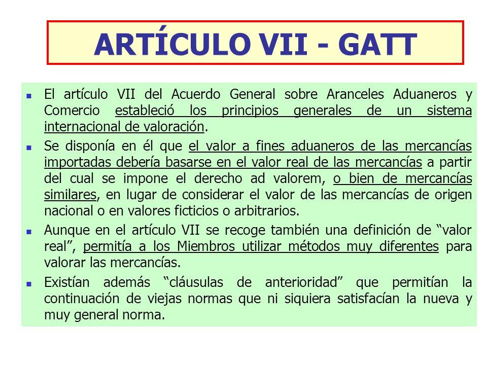 ARTÍCULO VII - GATT El artículo VII del Acuerdo General sobre Aranceles Aduaneros y Comercio estableció los principios generales de un sistema interna