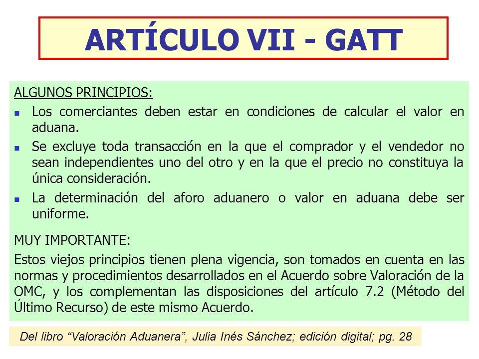 ARTÍCULO VII - GATT ALGUNOS PRINCIPIOS: Los comerciantes deben estar en condiciones de calcular el valor en aduana. Se excluye toda transacción en la