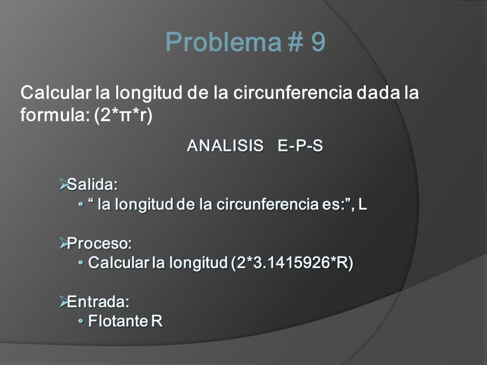 Problema # 9 Calcular la longitud de la circunferencia dada la formula: (2*π*r)