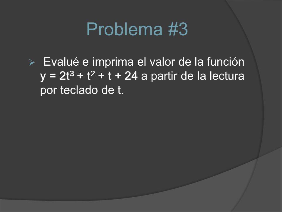 Problema #3 Evalué e imprima el valor de la función y = 2t 3 + t 2 + t + 24 a partir de la lectura por teclado de t.