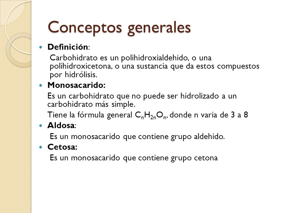 Conceptos generales Definición: Carbohidrato es un polihidroxialdehido, o una polihidroxicetona, o una sustancia que da estos compuestos por hidrólisis.