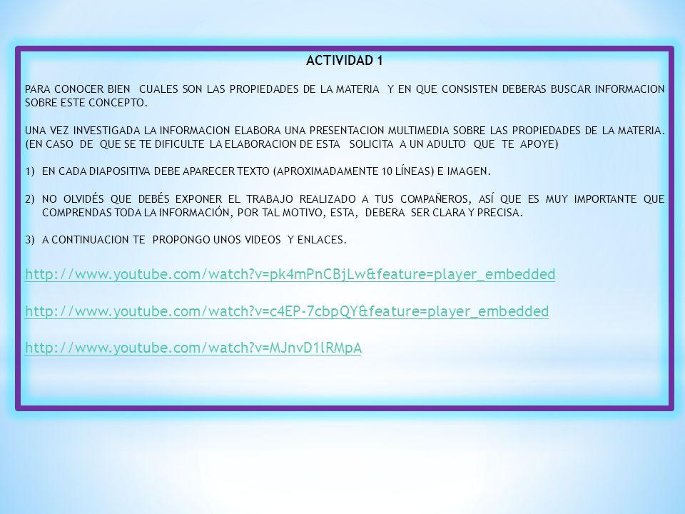 PARA SABER MAS SOBRE ESTE TEMA TE SUGERIMOS CONSULTAR LA SIGUIENTE INFORMACION : POROSIDAD: http://www.ecured.cu/index.php/Porosidad http://www.youtube.com/watch?v=up_e8yFjpZQ&feature=player_detailp age EXTENCION: http://queesquimica.blogspot.mx/2009/02/la-materiapropiedades.html MASA: http://www.educared.org/global/concurso2001/996/masa_vol.htm