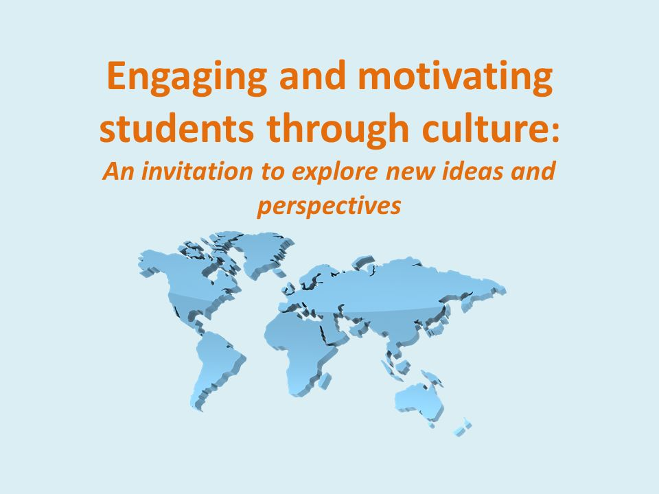 Engaging and motivating students through culture : An invitation to explore new ideas and perspectives