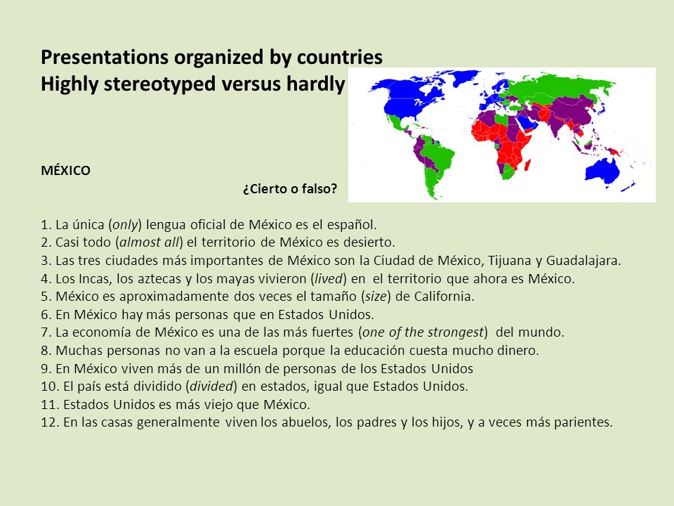 Presentations organized by countries Highly stereotyped versus hardly known MÉXICO ¿Cierto o falso? 1. La única (only) lengua oficial de México es el
