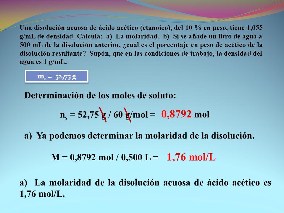 Determinación de los moles de soluto: Una disolución acuosa de ácido acético (etanoico), del 10 % en peso, tiene 1,055 g/mL de densidad. Calcula: a) L