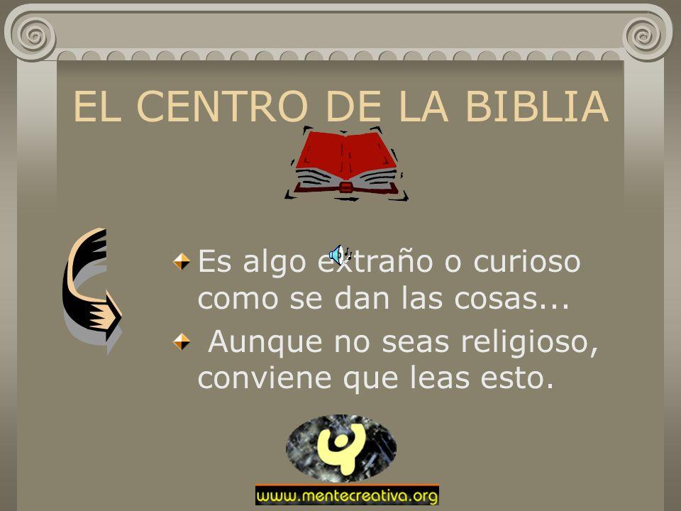 EL CENTRO DE LA BIBLIA Es algo extraño o curioso como se dan las cosas...