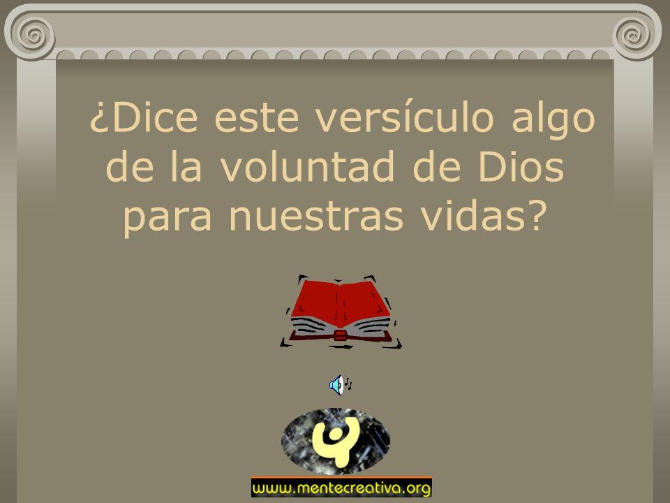 ¿Dice este versículo algo de la voluntad de Dios para nuestras vidas?
