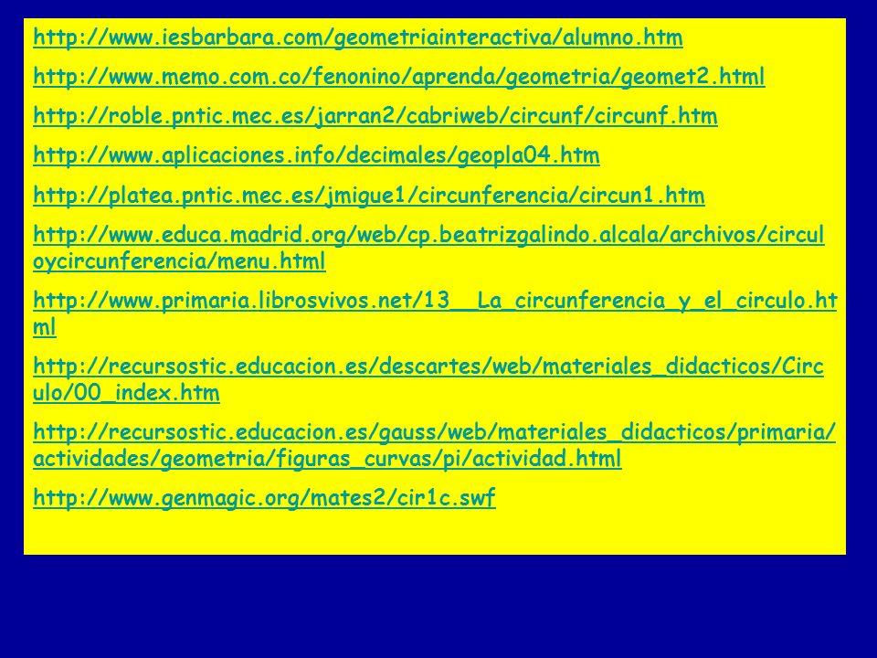 http://www.iesbarbara.com/geometriainteractiva/alumno.htm http://www.memo.com.co/fenonino/aprenda/geometria/geomet2.html http://roble.pntic.mec.es/jar