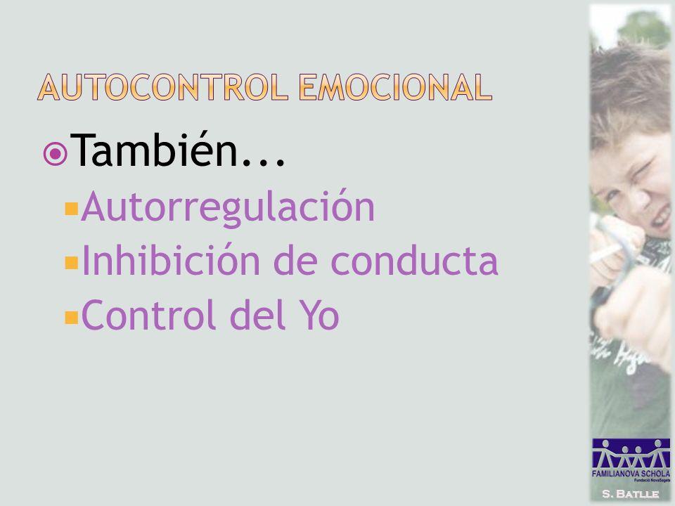 S. Batlle También... Autorregulación Inhibición de conducta Control del Yo