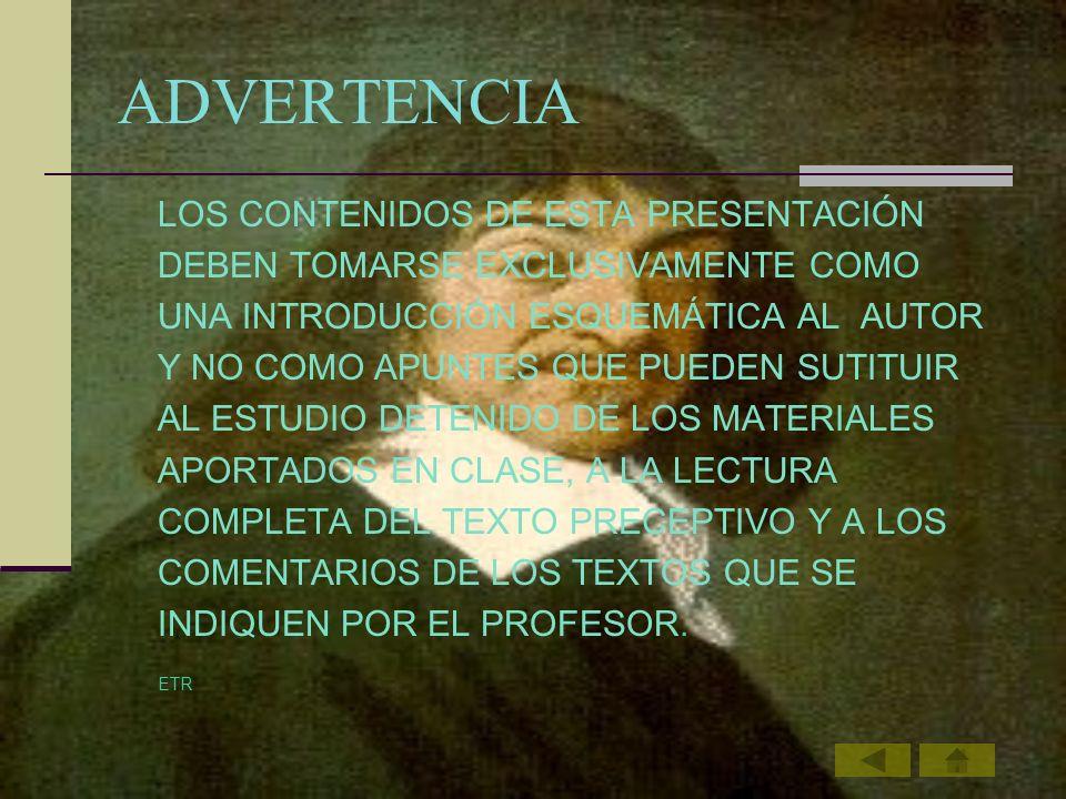ADVERTENCIA LOS CONTENIDOS DE ESTA PRESENTACIÓN DEBEN TOMARSE EXCLUSIVAMENTE COMO UNA INTRODUCCIÓN ESQUEMÁTICA AL AUTOR Y NO COMO APUNTES QUE PUEDEN S