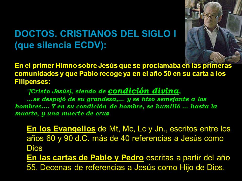 DOCTOS. CRISTIANOS DEL SIGLO I (que silencia ECDV): En el primer Himno sobre Jesús que se proclamaba en las primeras comunidades y que Pablo recoge ya
