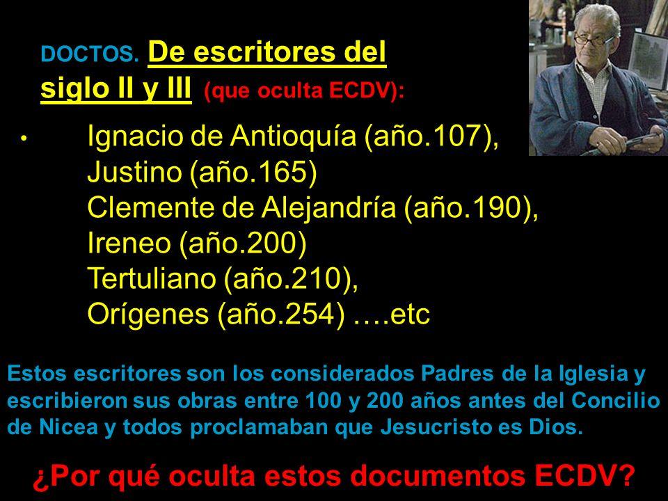 Ignacio de Antioquía (año.107), Justino (año.165) Clemente de Alejandría (año.190), Ireneo (año.200) Tertuliano (año.210), Orígenes (año.254) ….etc DOCTOS.