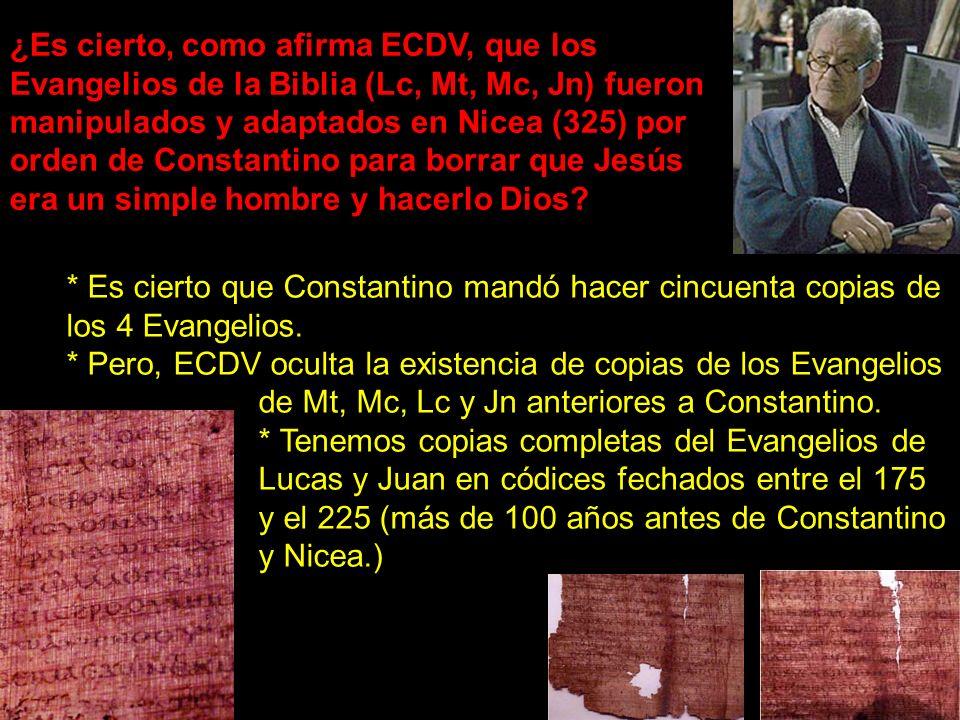 ¿Es cierto, como afirma ECDV, que los Evangelios de la Biblia (Lc, Mt, Mc, Jn) fueron manipulados y adaptados en Nicea (325) por orden de Constantino para borrar que Jesús era un simple hombre y hacerlo Dios.