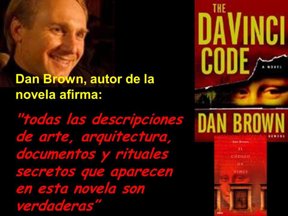 Dan Brown, autor de la novela afirma: todas las descripciones de arte, arquitectura, documentos y rituales secretos que aparecen en esta novela son verdaderas