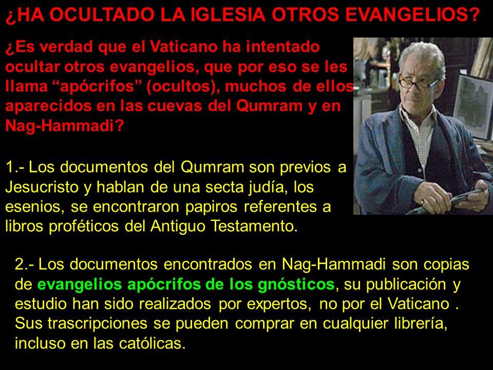 ¿Es verdad que el Vaticano ha intentado ocultar otros evangelios, que por eso se les llama apócrifos (ocultos), muchos de ellos aparecidos en las cuevas del Qumram y en Nag-Hammadi.