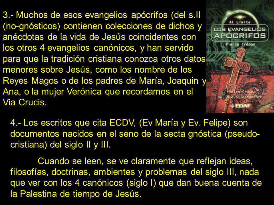4.- Los escritos que cita ECDV, (Ev María y Ev. Felipe) son documentos nacidos en el seno de la secta gnóstica (pseudo- cristiana) del siglo II y III.
