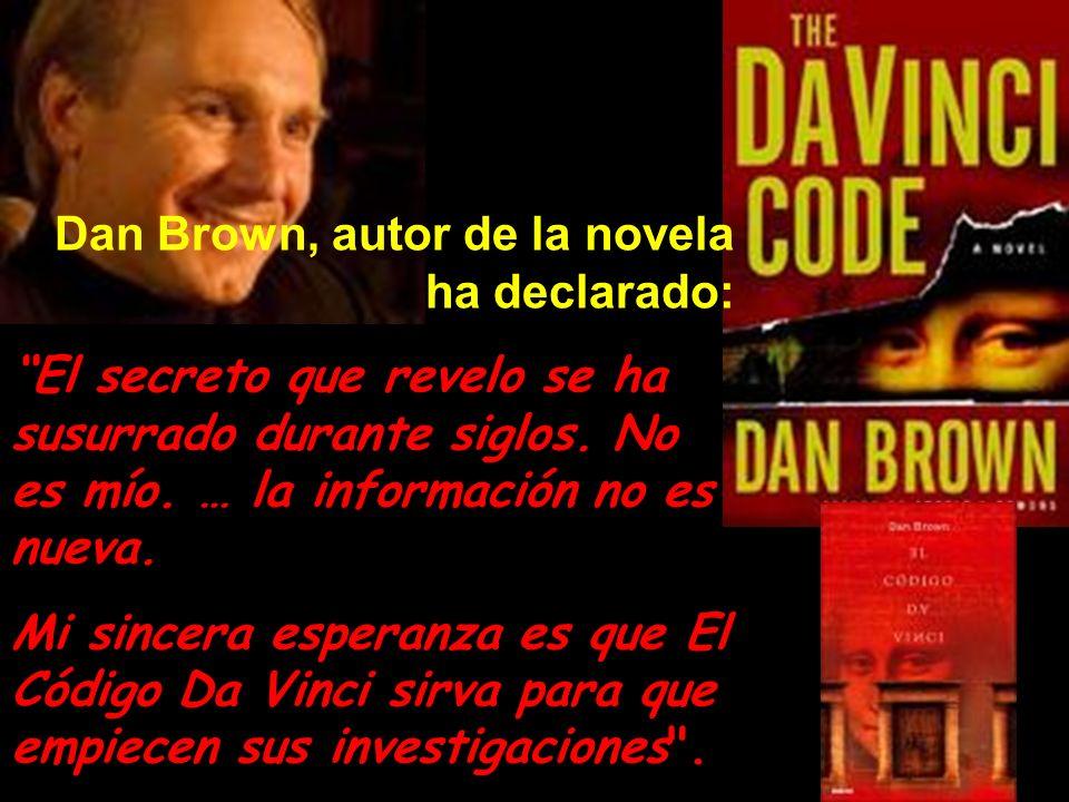 Dan Brown, autor de la novela ha declarado: El secreto que revelo se ha susurrado durante siglos.