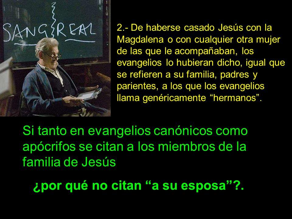 2.- De haberse casado Jesús con la Magdalena o con cualquier otra mujer de las que le acompañaban, los evangelios lo hubieran dicho, igual que se refi