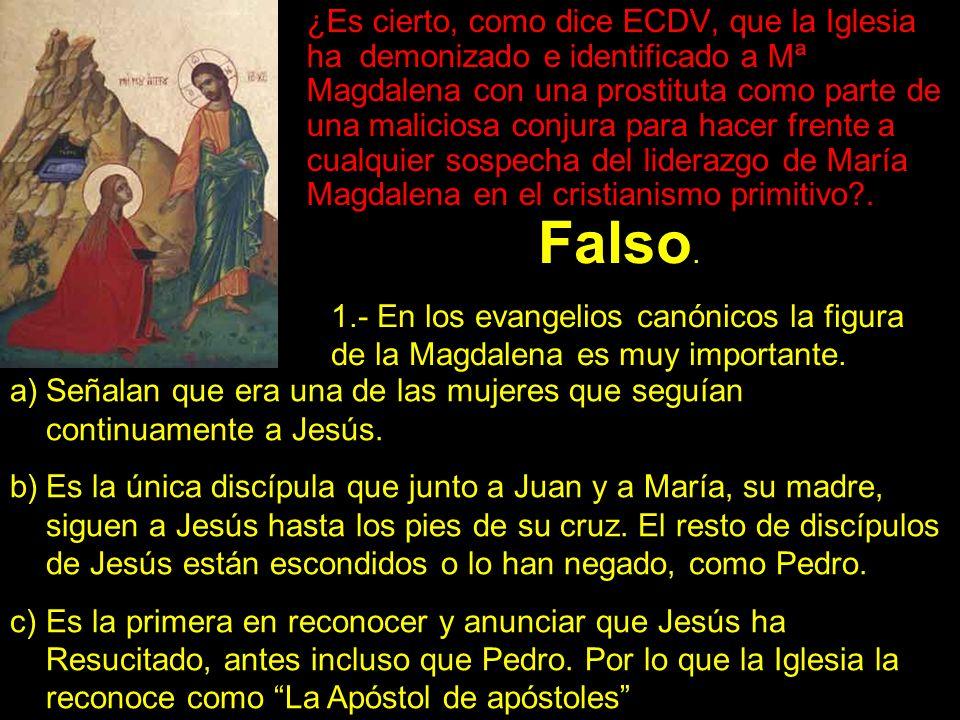 ¿Es cierto, como dice ECDV, que la Iglesia ha demonizado e identificado a Mª Magdalena con una prostituta como parte de una maliciosa conjura para hacer frente a cualquier sospecha del liderazgo de María Magdalena en el cristianismo primitivo?.