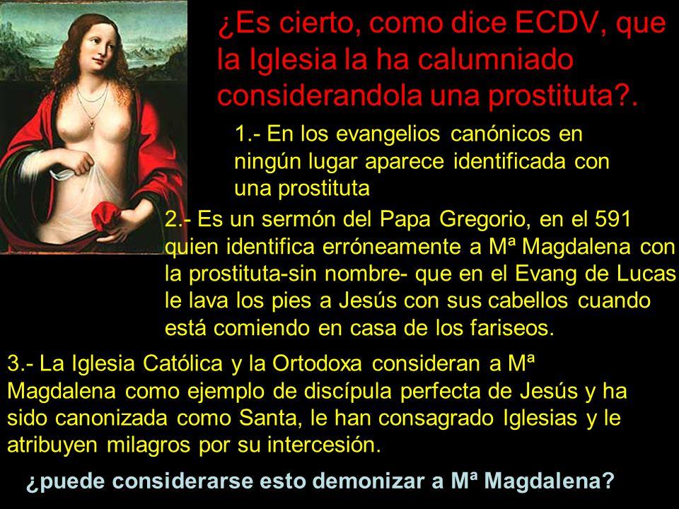 ¿Es cierto, como dice ECDV, que la Iglesia la ha calumniado considerandola una prostituta?. 1.- En los evangelios canónicos en ningún lugar aparece id