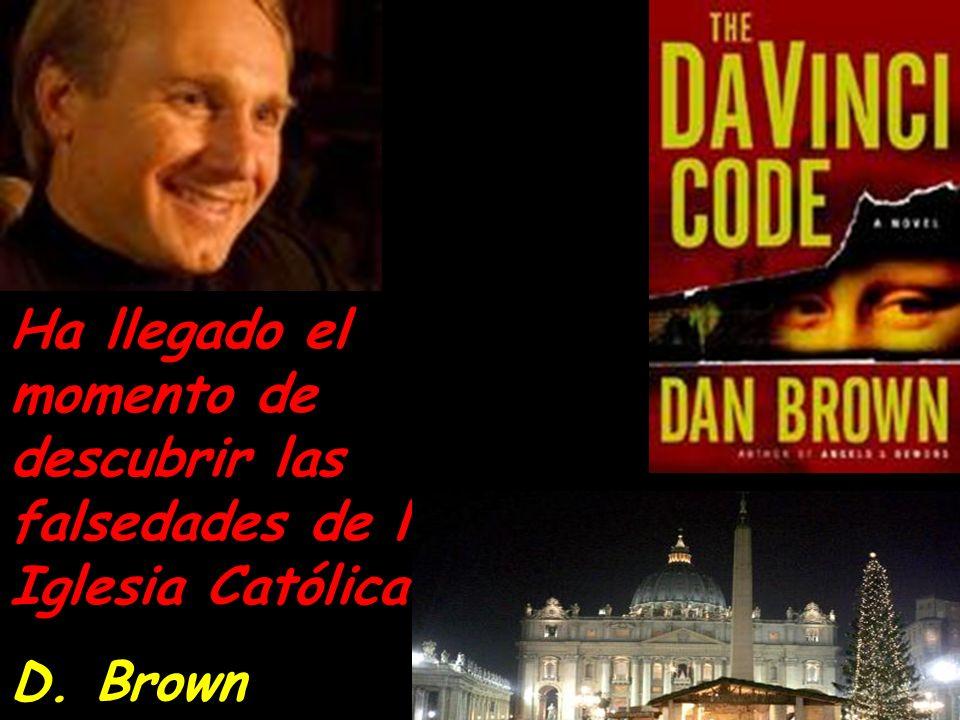 Ha llegado el momento de descubrir las falsedades de la Iglesia Católica. D. Brown