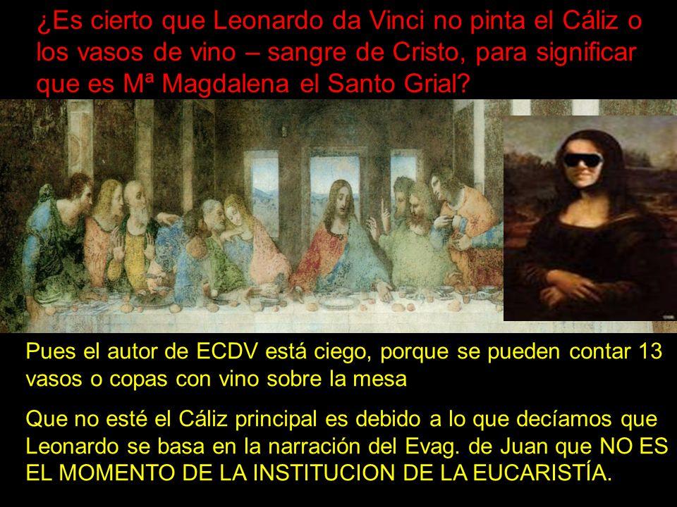 ¿Es cierto que Leonardo da Vinci no pinta el Cáliz o los vasos de vino – sangre de Cristo, para significar que es Mª Magdalena el Santo Grial? Pues el
