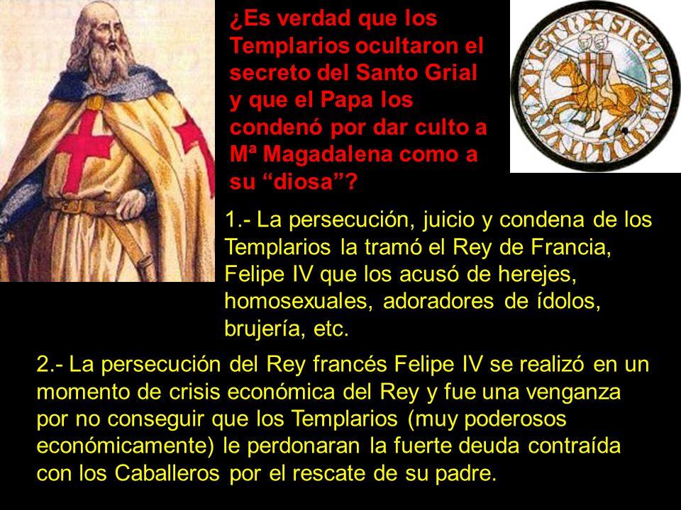 ¿Es verdad que los Templarios ocultaron el secreto del Santo Grial y que el Papa los condenó por dar culto a Mª Magadalena como a su diosa? 1.- La per