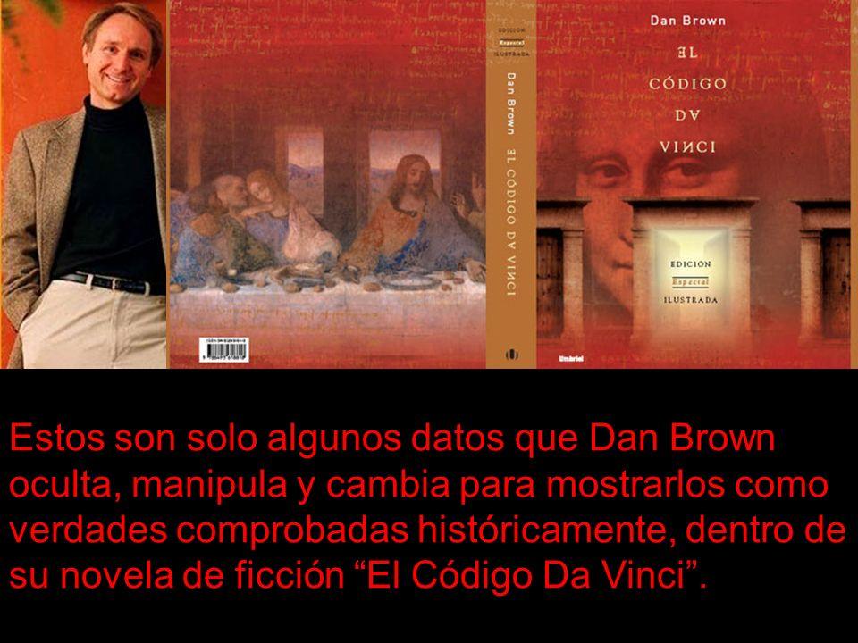 Estos son solo algunos datos que Dan Brown oculta, manipula y cambia para mostrarlos como verdades comprobadas históricamente, dentro de su novela de ficción El Código Da Vinci.