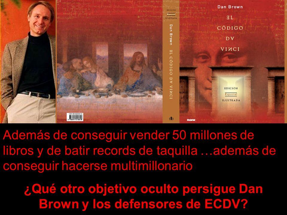 Además de conseguir vender 50 millones de libros y de batir records de taquilla …además de conseguir hacerse multimillonario ¿Qué otro objetivo oculto persigue Dan Brown y los defensores de ECDV?