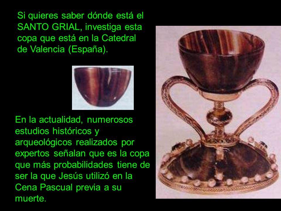 Si quieres saber dónde está el SANTO GRIAL, investiga esta copa que está en la Catedral de Valencia (España). En la actualidad, numerosos estudios his