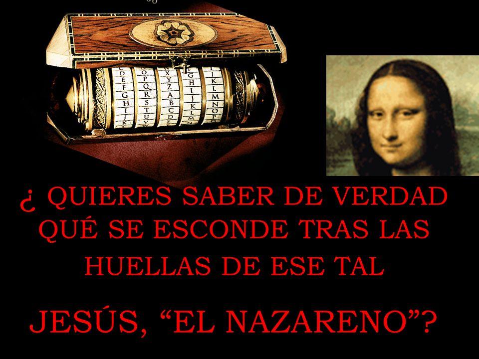 ¿ QUIERES SABER DE VERDAD QUÉ SE ESCONDE TRAS LAS HUELLAS DE ESE TAL JESÚS, EL NAZARENO?
