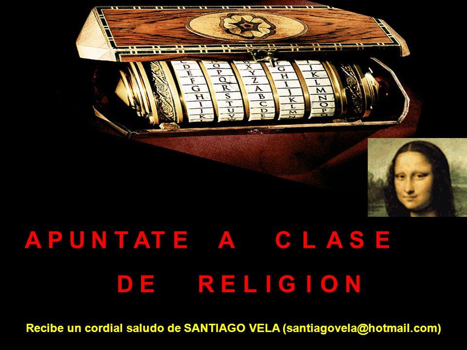 APUNTAATECLASE DERELIGION Recibe un cordial saludo de SANTIAGO VELA (santiagovela@hotmail.com)