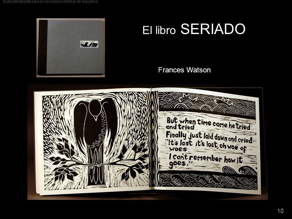 Eneko Etxebeste para la Asociación Artística de Gipuzkoa 10 El libro SERIADO Frances Watson