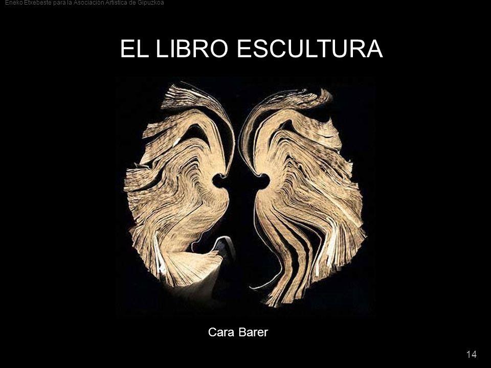Eneko Etxebeste para la Asociación Artística de Gipuzkoa 14 EL LIBRO ESCULTURA Cara Barer