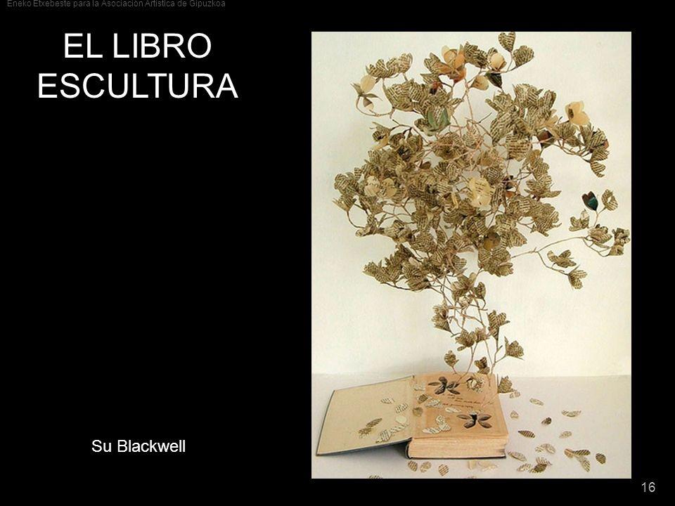 Eneko Etxebeste para la Asociación Artística de Gipuzkoa 16 EL LIBRO ESCULTURA Su Blackwell