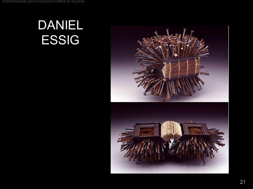 Eneko Etxebeste para la Asociación Artística de Gipuzkoa 21 DANIEL ESSIG Daniel Essig