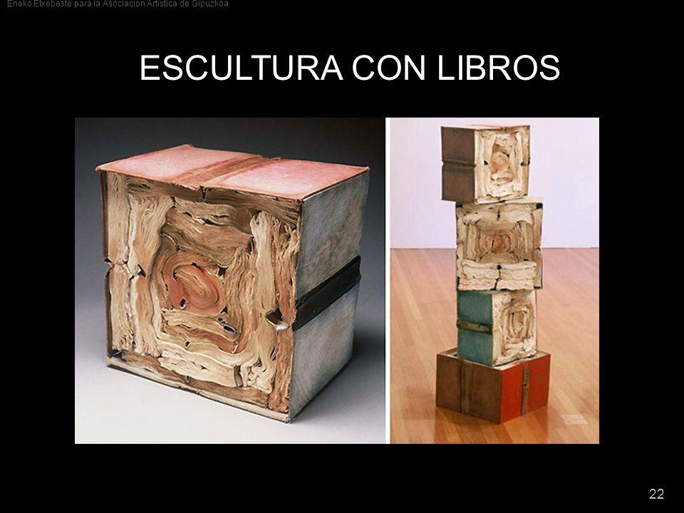 Eneko Etxebeste para la Asociación Artística de Gipuzkoa 22 ESCULTURA CON LIBROS