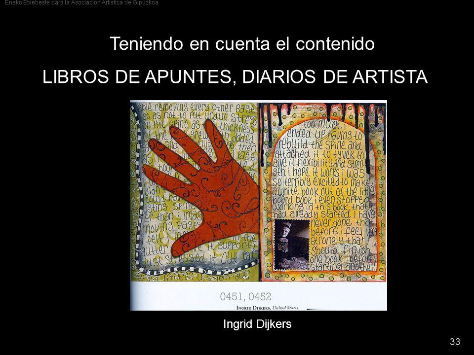 Eneko Etxebeste para la Asociación Artística de Gipuzkoa 33 Teniendo en cuenta el contenido LIBROS DE APUNTES, DIARIOS DE ARTISTA Ingrid Dijkers