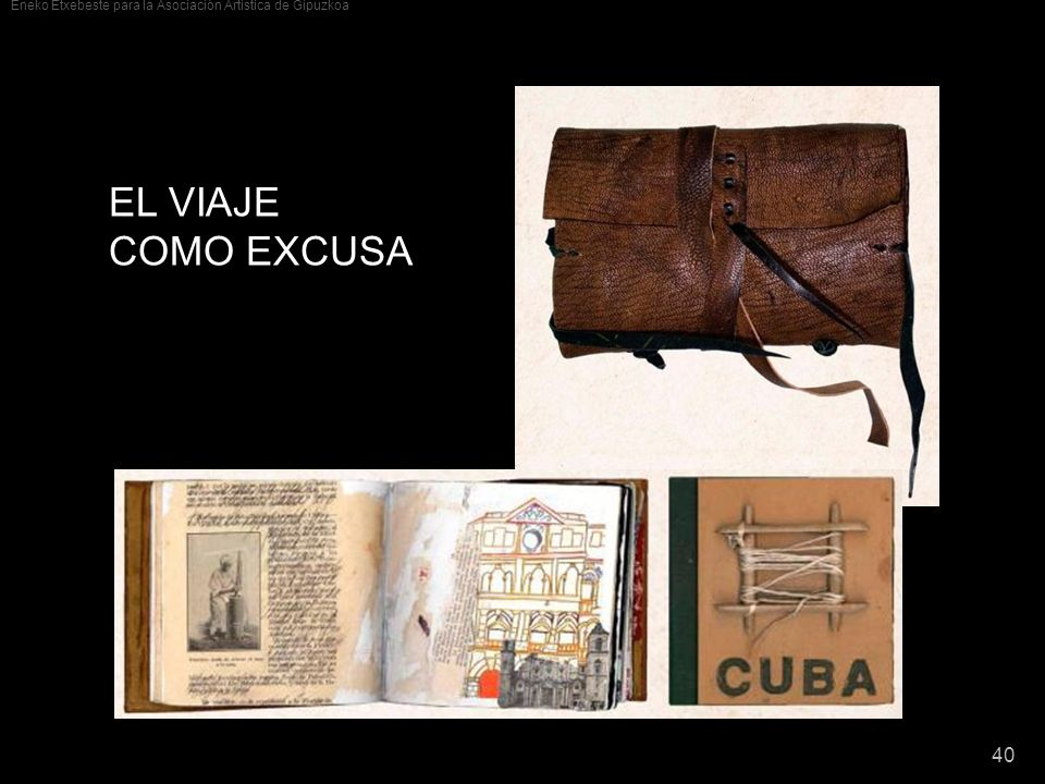 Eneko Etxebeste para la Asociación Artística de Gipuzkoa 40 EL VIAJE COMO EXCUSA