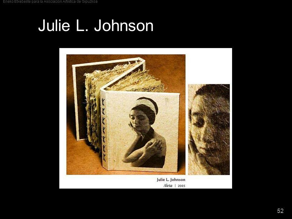 Eneko Etxebeste para la Asociación Artística de Gipuzkoa 52 Julie L. Johnson