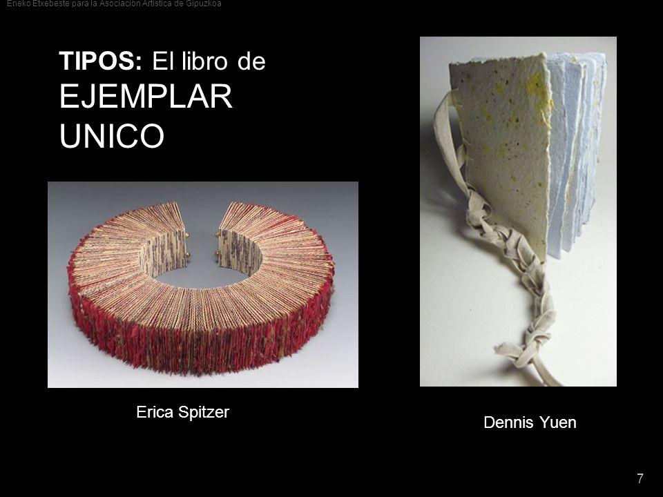 Eneko Etxebeste para la Asociación Artística de Gipuzkoa 7 TIPOS׃ El libro de EJEMPLAR UNICO Erica Spitzer Dennis Yuen