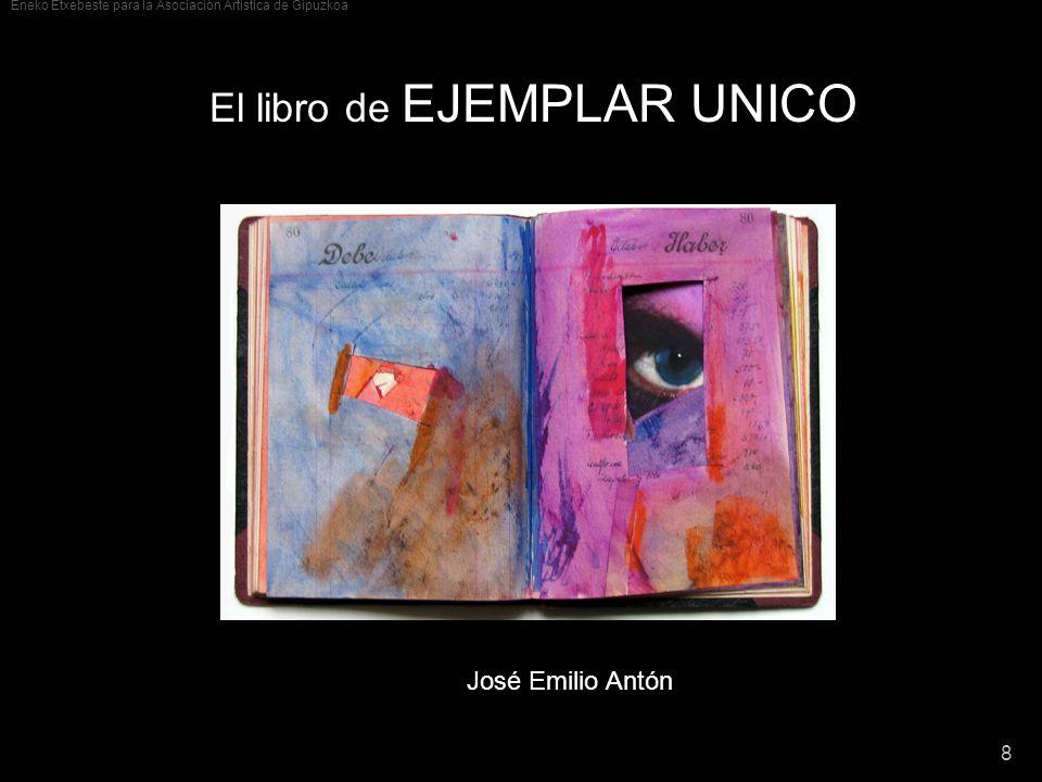 Eneko Etxebeste para la Asociación Artística de Gipuzkoa 8 El libro de EJEMPLAR UNICO José Emilio Antón