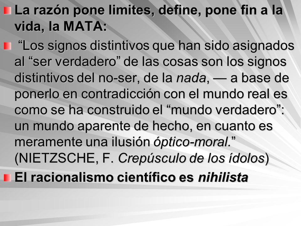 La razón pone limites, define, pone fin a la vida, la MATA: Los signos distintivos que han sido asignados al ser verdadero de las cosas son los signos