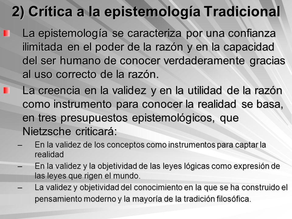 2) Crítica a la epistemología Tradicional La epistemología se caracteriza por una confianza ilimitada en el poder de la razón y en la capacidad del se