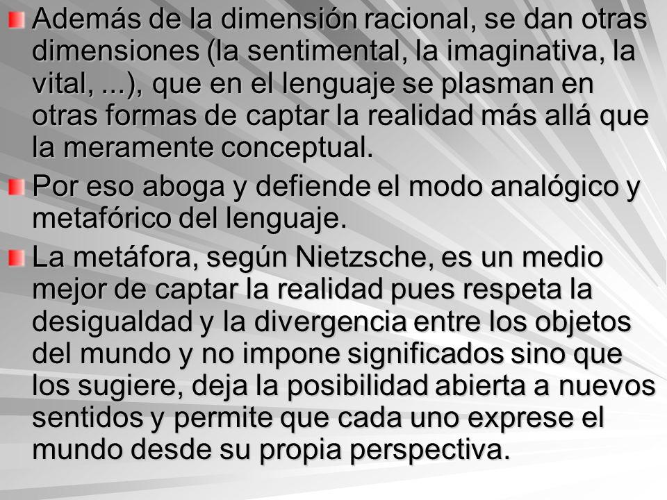 Además de la dimensión racional, se dan otras dimensiones (la sentimental, la imaginativa, la vital,...), que en el lenguaje se plasman en otras forma