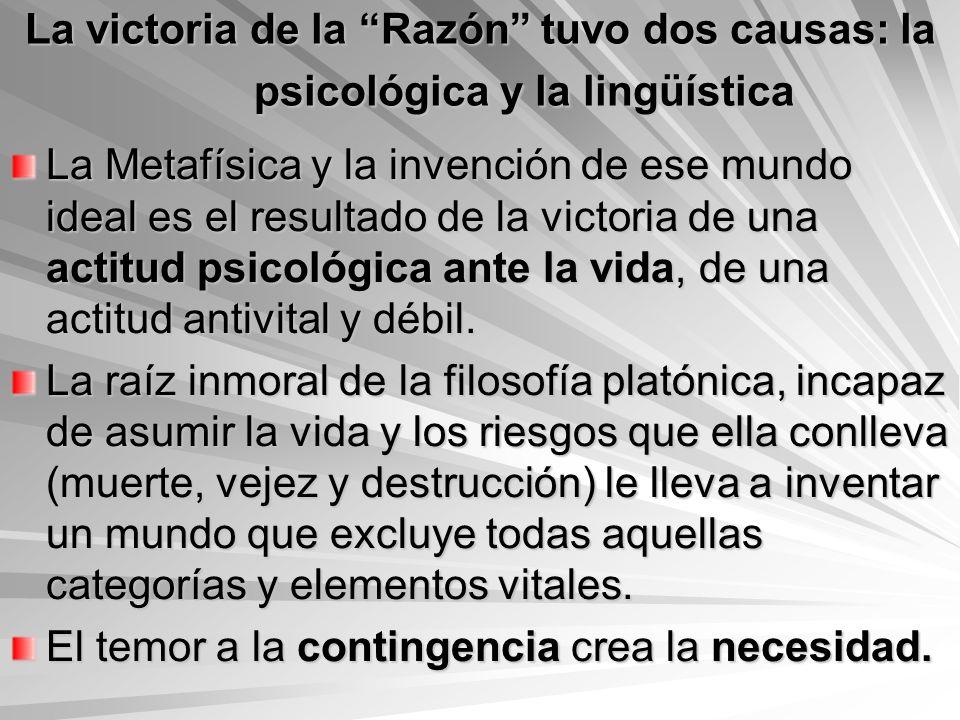 La victoria de la Razón tuvo dos causas: la psicológica y la lingüística La Metafísica y la invención de ese mundo ideal es el resultado de la victori