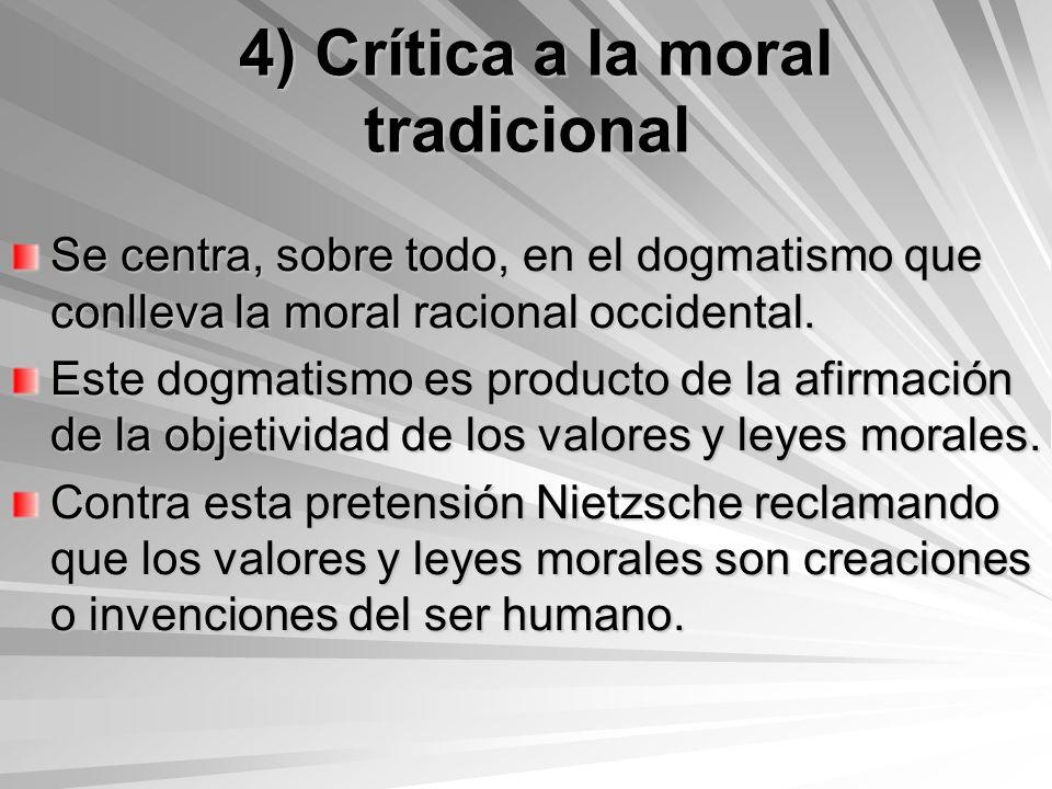 4) Crítica a la moral tradicional 4) Crítica a la moral tradicional Se centra, sobre todo, en el dogmatismo que conlleva la moral racional occidental.