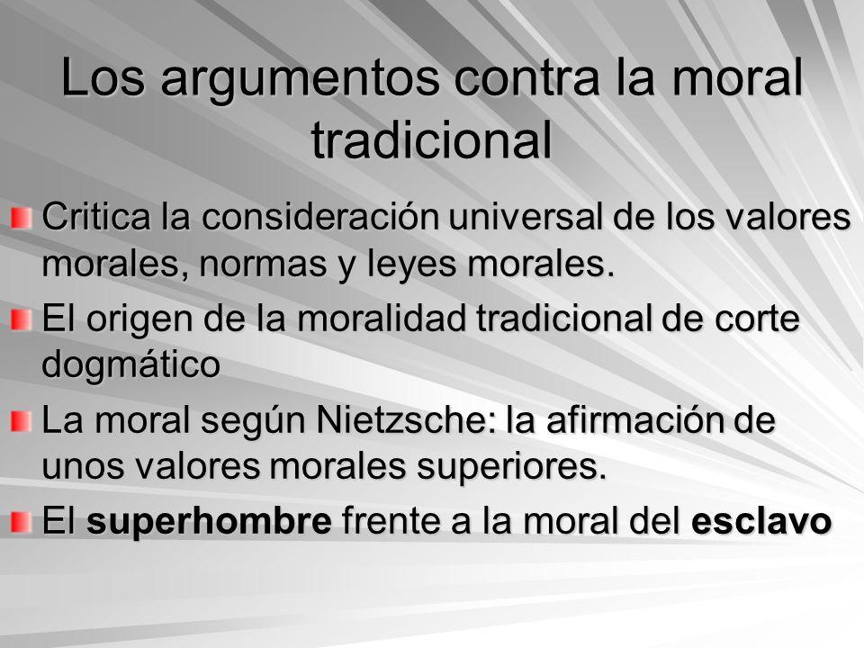 Los argumentos contra la moral tradicional Critica la consideración universal de los valores morales, normas y leyes morales. El origen de la moralida