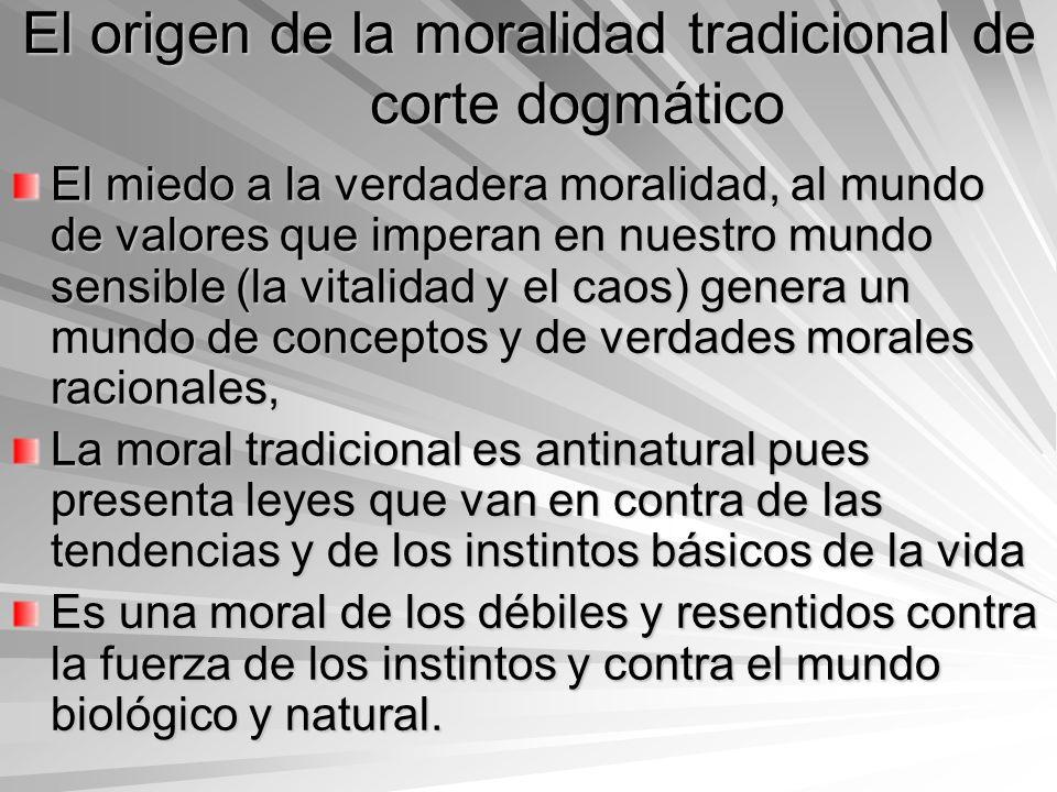 El origen de la moralidad tradicional de corte dogmático El miedo a la verdadera moralidad, al mundo de valores que imperan en nuestro mundo sensible